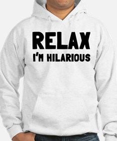 Relax, I'm Hilarious Hoodie