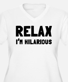 Relax, I'm Hilarious T-Shirt