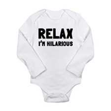 Relax, I'm Hilarious Long Sleeve Infant Bodysuit