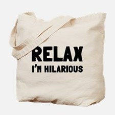 Relax, I'm Hilarious Tote Bag