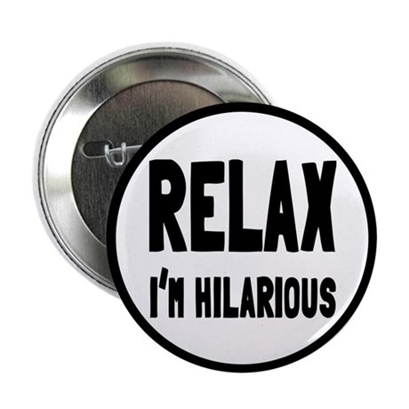 """Relax, I'm Hilarious 2.25"""" Button (10 pack)"""