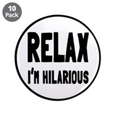 "Relax, I'm Hilarious 3.5"" Button (10 pack)"