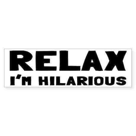 Relax, I'm Hilarious Sticker (Bumper)