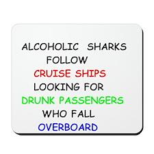 Alcoholic Sharks Follow Cruise Ships Mousepad