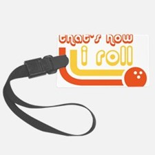 Thats How I Roll Bowling Ball Luggage Tag