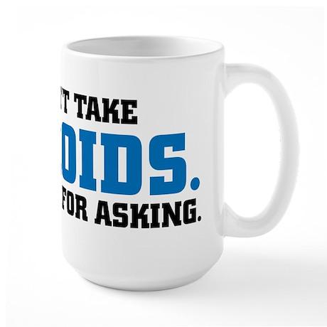 NO, I DON'T TAKE STEROIDS Large Mug