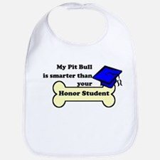 My Pit Bull Is Smarter Than Your Honor Student Bib