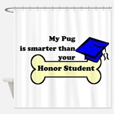 My Pug Is Smarter Than Your Honor Student Shower C