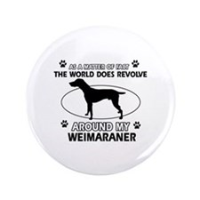 "Weimaraner dog funny designs 3.5"" Button"