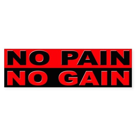No Pain No Gain Bumper Sticker