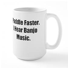Paddle Faster. I Hear Banjo Music. Mug