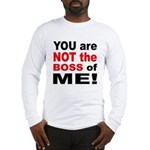 Not the Boss of Me (Front) Long Sleeve T-Shirt