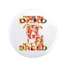 """PUNISH THE DEED NOT THE BREED TD2E 3.5"""" Butto"""