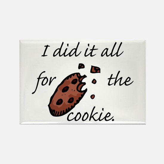 I did it all for the Cookie Rectangle Magnet