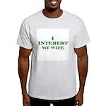 I Intere$t my wife Ash Grey T-Shirt
