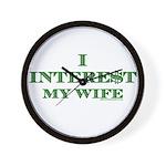 I Intere$t my wife Wall Clock