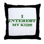 I Intere$t my kids Throw Pillow