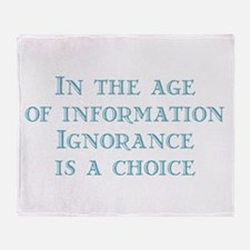 Ignorance is a Choice Throw Blanket