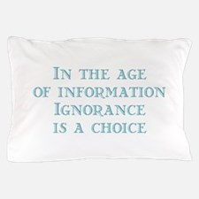 Ignorance is a Choice Pillow Case
