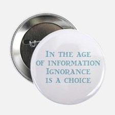 """Ignorance is a Choice 2.25"""" Button"""