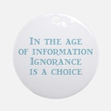 Ignorance is a Choice Ornament (Round)