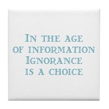 Ignorance is a Choice Tile Coaster