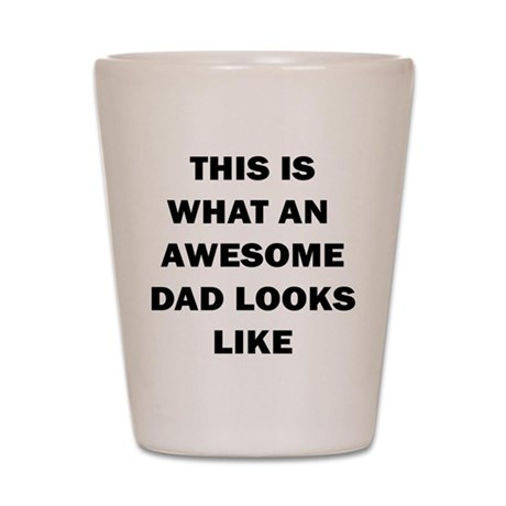 THIS IS WHAT AN AWESOME DAD LOOKS LIKE Shot Glass