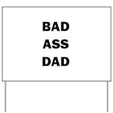 BAD ASS DAD Yard Sign
