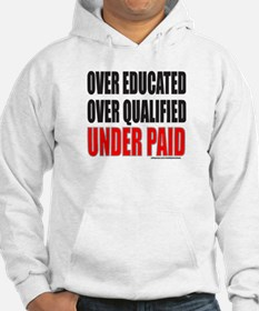 OVER EDUCATED OVER QUALIFIED UNDER PAID Hoodie