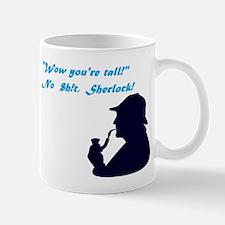 """""""You're tall"""" No $h!t, Sherlock! Mug"""