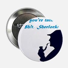 """""""You're tall"""" No $h!t, Sherlock! 2.25"""" Button"""