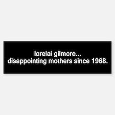 lorelai gilmore, since 1968. Bumper Bumper Bumper Sticker