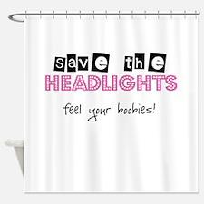 Save the headlights Feel the boobies Shower Curtai