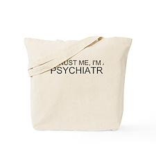 Trust Me, Im A Psychiatrist Tote Bag