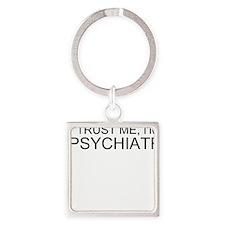 Trust Me, Im A Psychiatrist Keychains