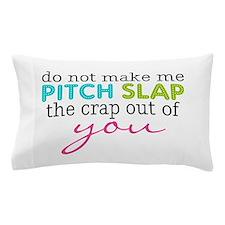 Do not make me Pitch Slap Pillow Case
