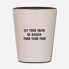 Faith Bigger Than Fear Shot Glass