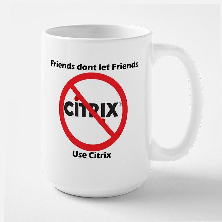 Friends dont use Citrix Mug