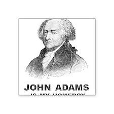 "John Adams Is My Homeboy Square Sticker 3"" x 3"""