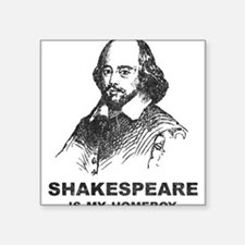 """Shakespeare Is My Homeboy Square Sticker 3"""" x 3"""""""