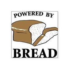 "Powered By Bread Square Sticker 3"" x 3"""