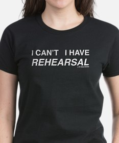 I CAN'T I HAVE REHEARSAL (white text) Tee