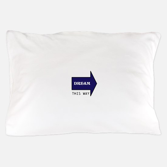 DREAM THIS WAY Pillow Case
