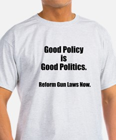Good Policy is Good Politics T-Shirt