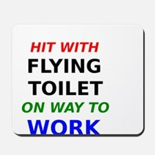Hit With Flying Toilet on way to work Mousepad