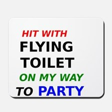 Hit with Flying Toilet on my way to Party Mousepad