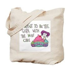 I Want To Be The Girl With THe Most Cake Tote Bag