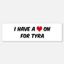 Heart on for Tyra Bumper Bumper Bumper Sticker
