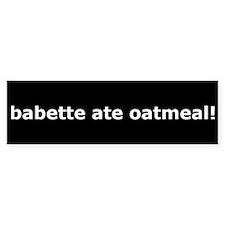 Gilmore Girls Babette Ate Oatmeal Bumper Bumper Sticker