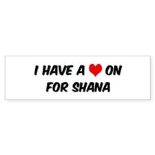 Heart on for Shana Bumper Bumper Sticker
